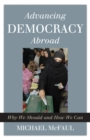 Advancing Democracy Abroad : Why We Should and How We Can - eBook