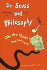Dr. Seuss and Philosophy : Oh, the Thinks You Can Think! - eBook