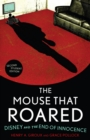 The Mouse that Roared : Disney and the End of Innocence - eBook