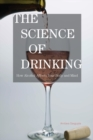The Science of Drinking : How Alcohol Affects Your Body and Mind - eBook
