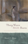 They Were Still Born : Personal Stories about Stillbirth - eBook