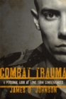 Combat Trauma : A Personal Look at Long-Term Consequences - eBook