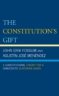 The Constitution's Gift : A Constitutional Theory for a Democratic European Union - eBook