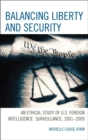 Balancing Liberty and Security : An Ethical Study of U.S. Foreign Intelligence Surveillance, 2001-2009 - eBook