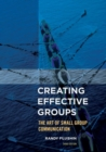 Creating Effective Groups : The Art of Small Group Communication - eBook