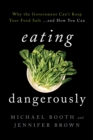 Eating Dangerously : Why the Government Can't Keep Your Food Safe ... and How You Can - eBook