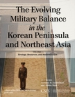 The Evolving Military Balance in the Korean Peninsula and Northeast Asia : Strategy, Resources, and Modernization - eBook