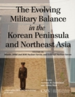 The Evolving Military Balance in the Korean Peninsula and Northeast Asia : Missile, DPRK and ROK Nuclear Forces, and External Nuclear Forces - eBook