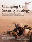 "Changing US Security Strategy : The Search for Stability and the ""Non-War"" against ""Non-Terrorism"" - eBook"