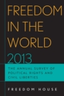 Freedom in the World 2013 : The Annual Survey of Political Rights and Civil Liberties - eBook