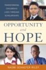 Opportunity and Hope : Transforming Children's Lives through Scholarships - eBook