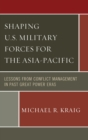 Shaping U.S. Military Forces for the Asia-Pacific : Lessons from Conflict Management in Past Great Power Eras - eBook
