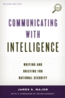 Communicating with Intelligence : Writing and Briefing for National Security - Book