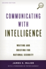 Communicating with Intelligence : Writing and Briefing for National Security - eBook