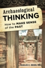 Archaeological Thinking : How to Make Sense of the Past - eBook