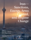 Iran : Sanctions, Energy, Arms Control, and Regime Change - eBook