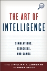 The Art of Intelligence : Simulations, Exercises, and Games - eBook