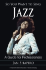 So You Want to Sing Jazz : A Guide for Professionals - eBook