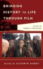 Bringing History to Life through Film : The Art of Cinematic Storytelling - eBook
