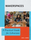 Makerspaces : A Practical Guide for Librarians - eBook