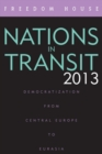 Nations in Transit 2013 : Democratization from Central Europe to Eurasia - eBook