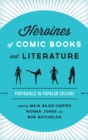 Heroines of Comic Books and Literature : Portrayals in Popular Culture - eBook