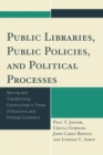 Public Libraries, Public Policies, and Political Processes : Serving and Transforming Communities in Times of Economic and Political Constraint - eBook