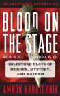 Blood on the Stage, 480 B.C. to 1600 A.D. : Milestone Plays of Murder, Mystery, and Mayhem - eBook