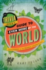 The Trivia Lover's Guide to Even More of the World : Geography for the Global Generation - eBook