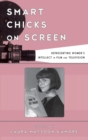 Smart Chicks on Screen : Representing Women's Intellect in Film and Television - eBook