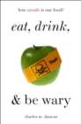 Eat, Drink, and Be Wary : How Unsafe Is Our Food? - eBook