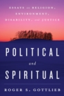 Political and Spiritual : Essays on Religion, Environment, Disability, and Justice - eBook