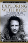 Exploring with Byrd : Episodes of an Adventurous Life - eBook