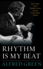 Rhythm Is My Beat : Jazz Guitar Great Freddie Green and the Count Basie Sound - eBook