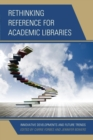 Rethinking Reference for Academic Libraries : Innovative Developments and Future Trends - eBook