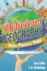 Delicious Geography : From Place to Plate - eBook