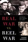 Real War vs. Reel War : Veterans, Hollywood, and WWII - eBook