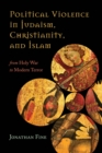 Political Violence in Judaism, Christianity, and Islam : From Holy War to Modern Terror - eBook