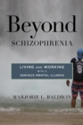 Beyond Schizophrenia : Living and Working with a Serious Mental Illness - eBook