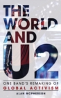 The World and U2 : One Band's Remaking of Global Activism - Book