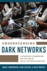 Understanding Dark Networks : A Strategic Framework for the Use of Social Network Analysis - eBook