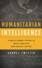 Humanitarian Intelligence : A Practitioner's Guide to Crisis Analysis and Project Design - eBook