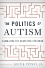 The Politics of Autism : Navigating The Contested Spectrum - eBook