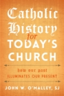 Catholic History for Today's Church : How Our Past Illuminates Our Present - eBook