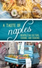 A Taste of Naples : Neapolitan Culture, Cuisine, and Cooking - Book