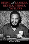 Dining with Leaders, Rebels, Heroes, and Outlaws - Book