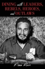 Dining with Leaders, Rebels, Heroes, and Outlaws - eBook