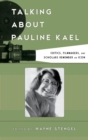 Talking about Pauline Kael : Critics, Filmmakers, and Scholars Remember an Icon - eBook