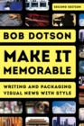 Make It Memorable : Writing and Packaging Visual News with Style - eBook