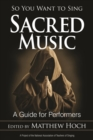 So You Want to Sing Sacred Music : A Guide for Performers - eBook